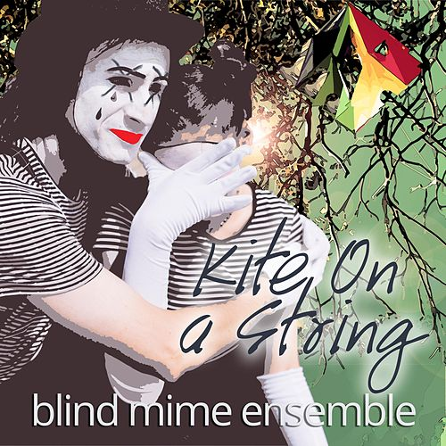 Kite on a String by Blind Mime Ensemble