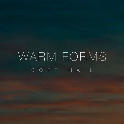 Soft Hail by Warm Forms