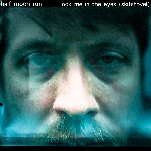 Look Me in the Eyes (Skitstövel) by Half Moon Run