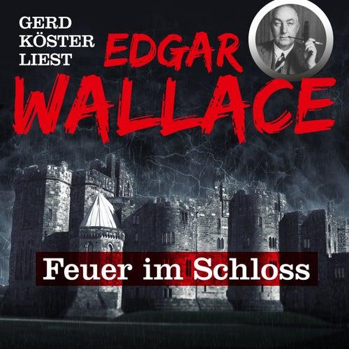 Feuer im Schloss - Gerd Köster liest Edgar Wallace, Band 1 (Ungekürzt) von Edgar Wallace