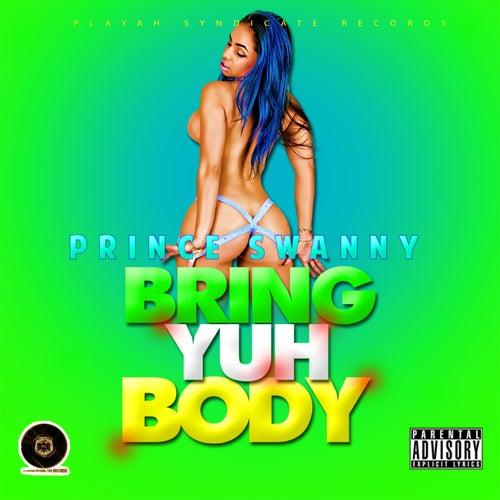 Bring Yuh Body by Prince Swanny
