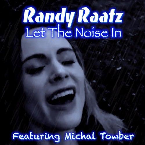Let the Noise In (feat. Michal Towber) van Randy Raatz