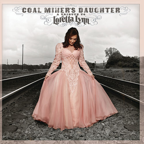 Coal Miner's Daughter: A Tribute To Loretta Lynn by Loretta Lynn And Friends