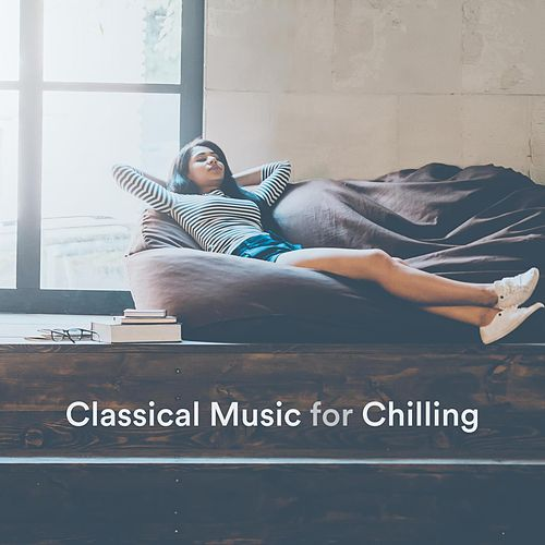 Classical Music for Chilling de Various Artists