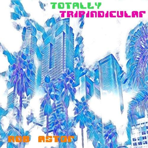 Totally Tripindicular von Rob Astor