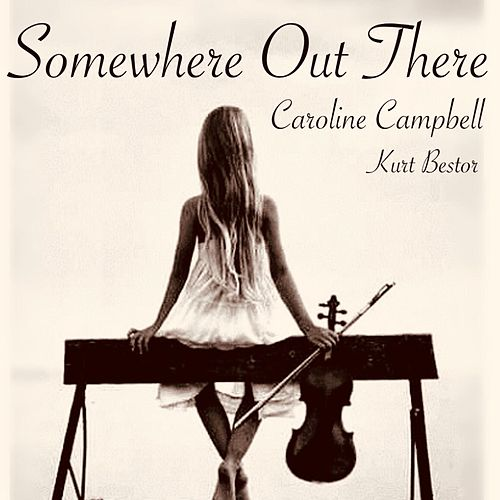 Somewhere Out There (feat. Kurt Bestor) by Caroline Campbell