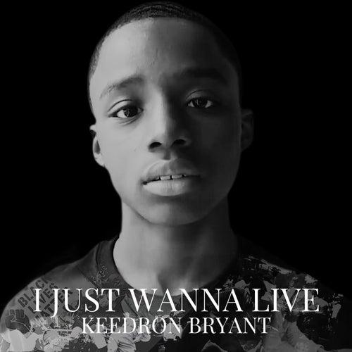 I JUST WANNA LIVE de Keedron Bryant