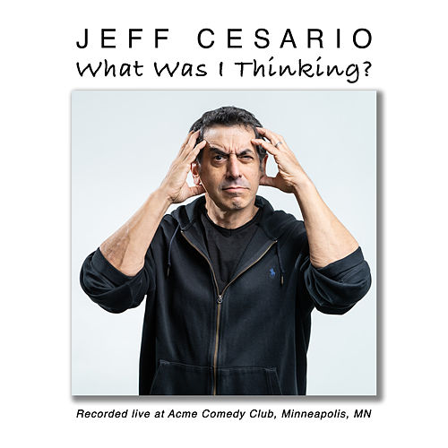 What Was I Thinking? by Jeff Cesario