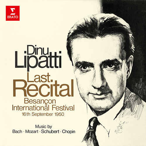 The Last Recital (Live at Besançon International Festival, 1950) by Dinu Lipatti