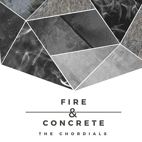 Fire & Concrete by The Chordials