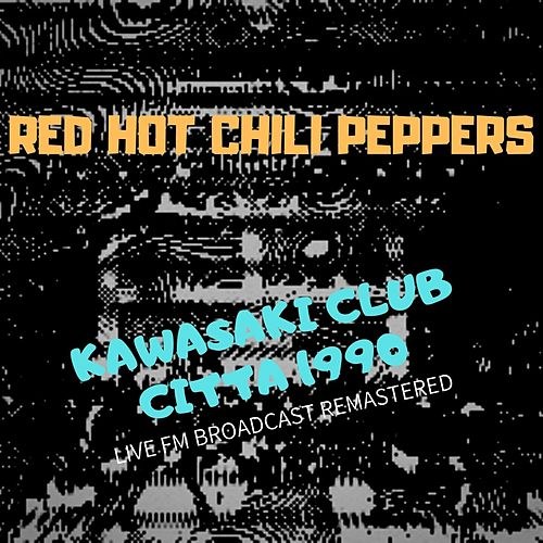 Kawasaki Club Citta 1990 (Live FM Broadcast remastered) by Red Hot Chili Peppers