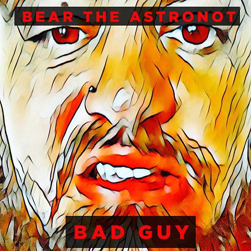 Bad Guy by Bear the Astronot