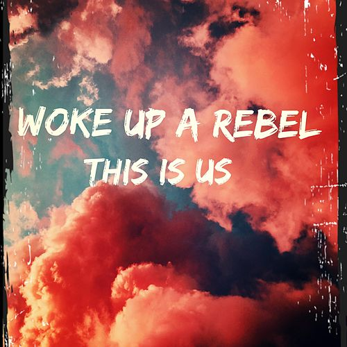 This Is Us by Woke Up a Rebel