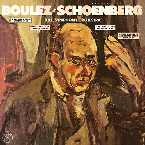 Schoenberg: A Survivor from Warsaw, Op. 46, Variations for Orchestra, Op. 31 & 5 Pieces for Orchestra, Op. 16 by Pierre Boulez