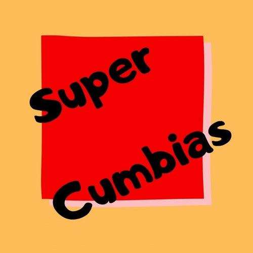 Super Cumbias by Armando Hernandez, La Sonora Dinamita, Los 50 De Joselito, Sonora Tropicana, Tropical Del Bravo