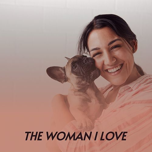 The Woman I Love von Caterina Valente, Lola Flores, Amalia Rodrigues, Los Machucambos, Jimmy Fontana, Billy Joe Royal, Carmen Sevilla, Pedro Infante, Johnny Rivers, Doris Day, Frank De Vol, Michael Holliday, Miguel Aceves Mejia, Bob Dylan, Arsenio Rodriguez, Los Panchos