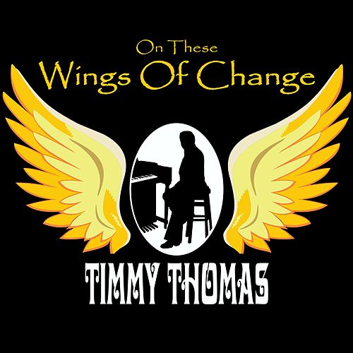 On These Wings of Change by Timmy Thomas