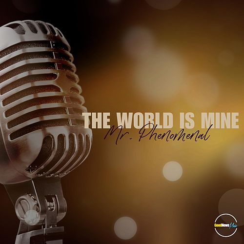 The World Is Mine by Mr. Phenomenal