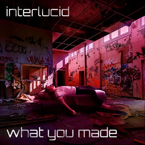 What You Made by Interlucid