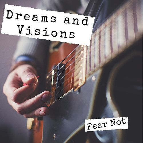 Fear Not by Dreams and Visions