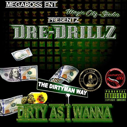 Dirty As I Wanna by Dre-Drillz