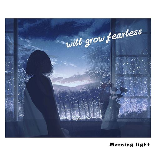 will grow fearless by The Morning Light