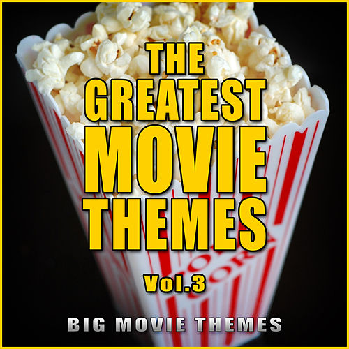 The Greatest Movie Themes Vol. 3 by Big Movie Themes