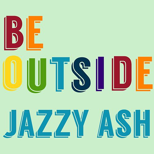 Be Outside by Jazzy Ash