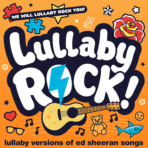Lullaby Versions of Ed Sheeran Songs by Lullaby Rock