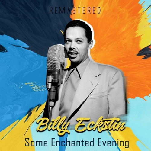 Some Enchanted Evening (Remastered) by Billy Eckstine