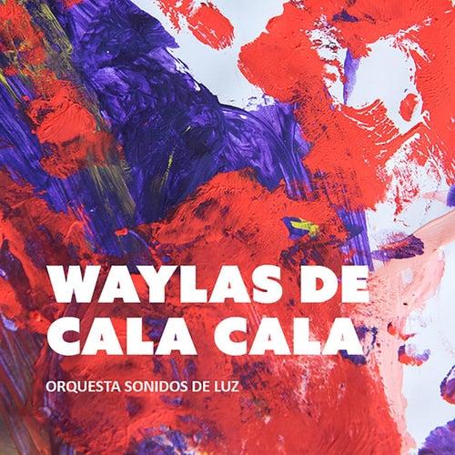 Waylas de Cala Cala (feat. Pedro Villagra) by Orquesta Sonidos de Luz