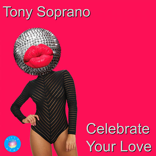 Celebrate Your Love (2020 Rework) by TonySoprano
