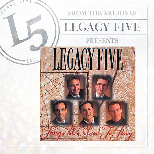 Songs We Used To Sing by Legacy Five