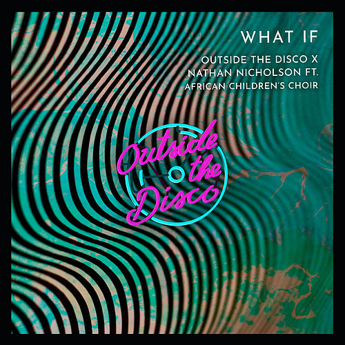 What If by Outside The Disco