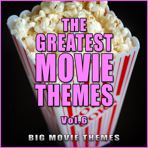 The Greatest Movie Themes Vol. 6 by Big Movie Themes