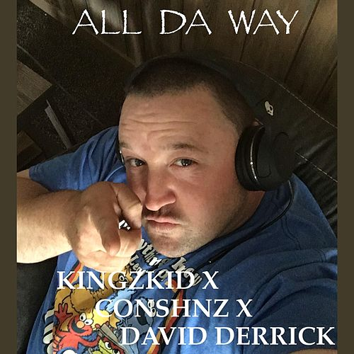 All da Way (feat. X Conshnz X & David Derrick) by Kingz Kid