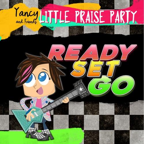 Ready Set Go by Yancy & Little Praise Party