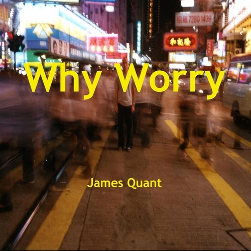Why Worry by James Quant