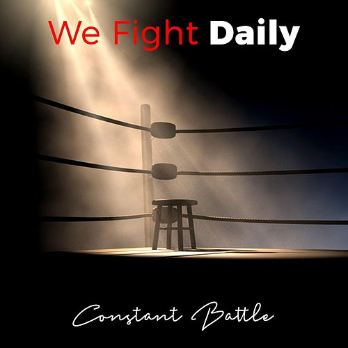 We Fight Daily by A Constant Battle