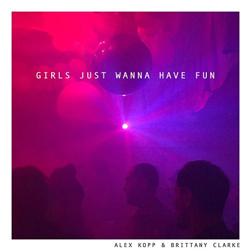 Girls Just Wanna Have Fun by Brittany Clarke