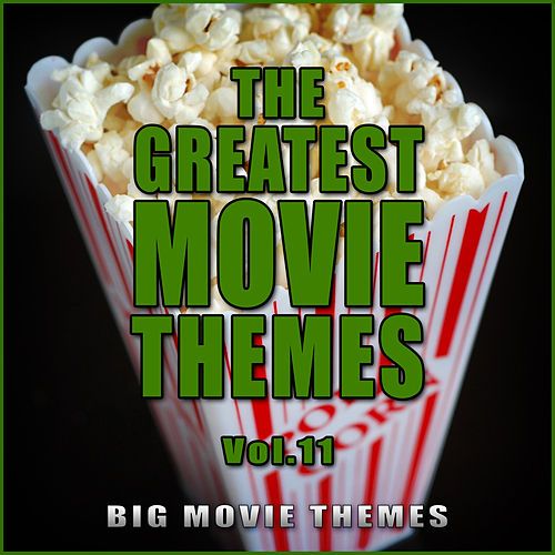 The Greatest Movie Themes Vol. 11 by Big Movie Themes
