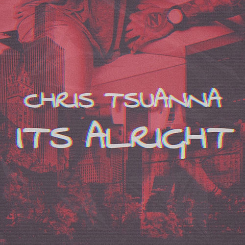 Its Alright de Chris Tsuanna