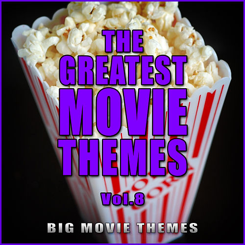 The Greatest Movie Themes Vol. 8 by Big Movie Themes