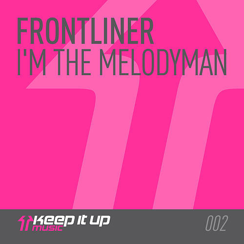 I'm The Melodyman by Frontliner