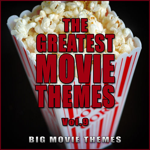 The Greatest Movie Themes Vol. 9 by Big Movie Themes