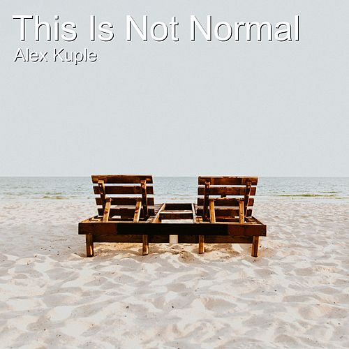 This Is Not Normal by Alex Kuple