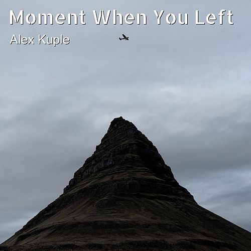 Moment When You Left by Alex Kuple