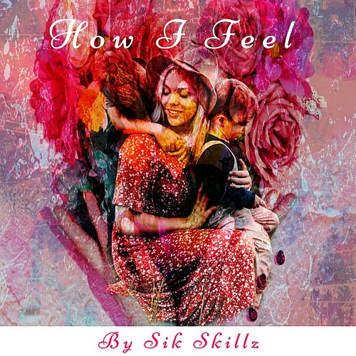 How I Feel by Sik Skillz