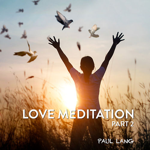 Love Meditation (Part 2) by Paul Lang