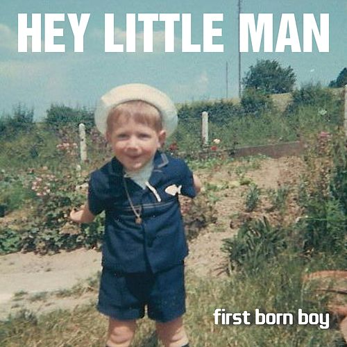 Hey Little Man von First Born Boy